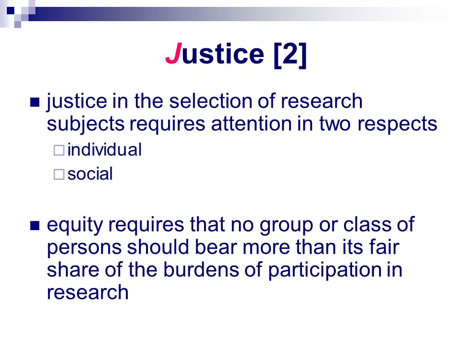 Justice [2] justice in the selection of research subjects requires attention in two respects. individual.